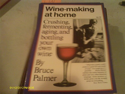 Wine-Making at Home (0911104585) by Bruce Palmer