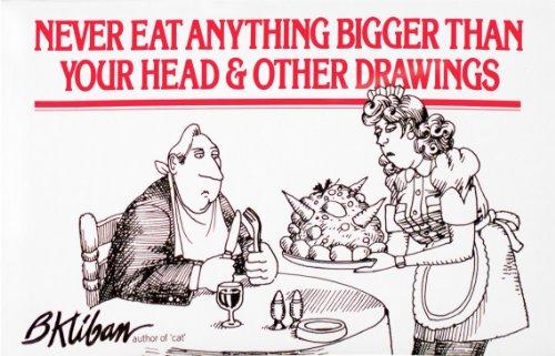 NEVER EAT ANYTHING BIGGER THAN YOUR HEAD: B. Kliban