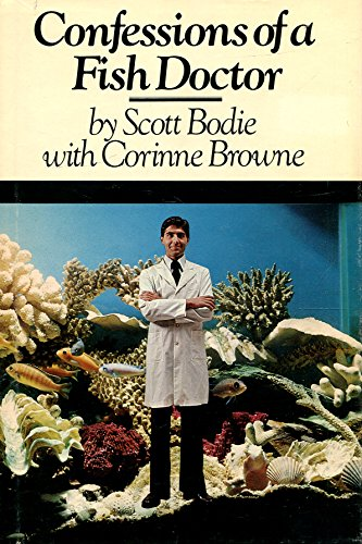 Confessions of a Fish Doctor: Bodie, Scott; Browne, Corinne