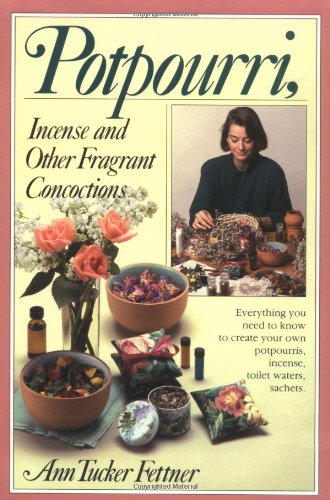 POTPOURRI: Incense and Other Fragrant Concoctions: Fettner, Ann Tucker