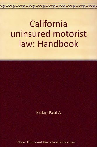 California uninsured motorist law: Handbook: Paul A Eisler