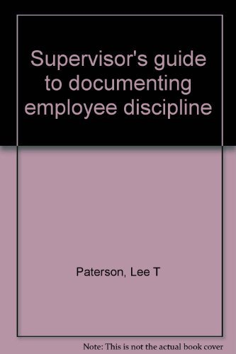 Supervisor's guide to documenting employee discipline: Paterson, Lee T