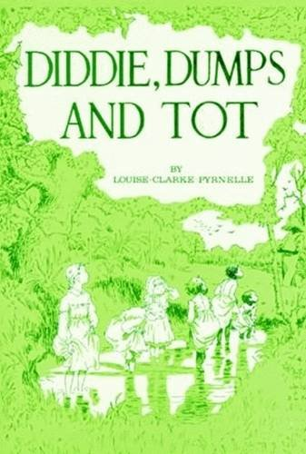 Diddie, Dumps and Tot or Plantation Child-life: Pyrnelle, Louise-Clarke
