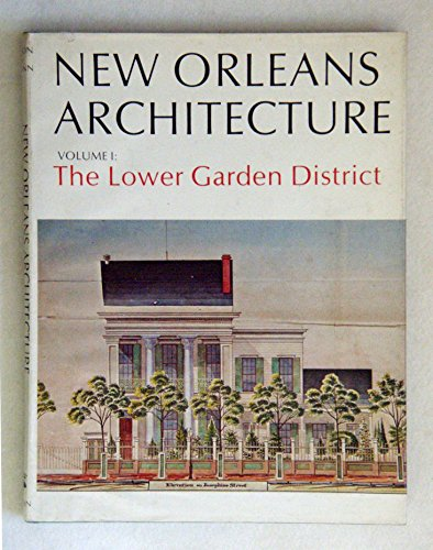 New Orleans Architecture. Vol. I: The Lower Garden District: Wilson, Samuel, Jr.; Lemann, Bernard; ...