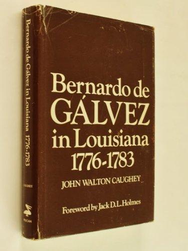 Bernardo De Galvez in Louisiana, 1776-1783: Caughey, John Walton