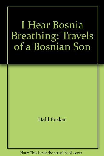 9780911119664: I Hear Bosnia Breathing: Travels of a Bosnian Son