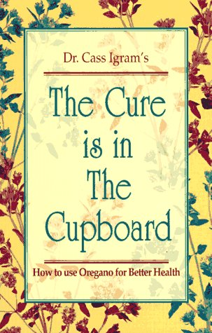 9780911119749: The Cure Is in the Cupboard: How to Use Oregano for Better Health (Revised Edition)