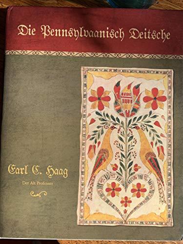 Die Pennsylvaanisch Deitsche. The Pennsylvania Germans.: Haag, Earl