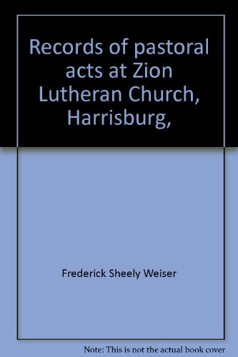 Records of pastoral acts at Zion Lutheran Church, Harrisburg, Dauphin County, Pennsylvania, 1795-1827 (Sources and documents of the Pennsylvania Germans :) (9780911122510) by Frederick Sheely Weiser