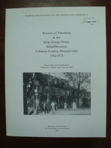 Records of purchases at the King George Hotel, Schaefferstown, Lebanon County, Pennsylvania, 1762-1773 (Sources and documents of the Pennsylvania Germans) (9780911122534) by Frederick Sheely Weiser
