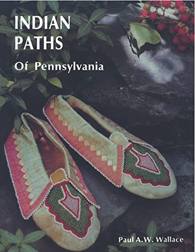 Indian Paths of Pennsylvania: Paul A. Wallace