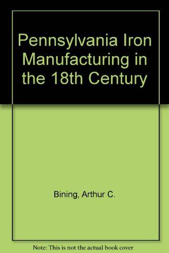 Pennsylvania Iron Manufacture in the Eighteenth Century: Bining, Arthur Cecil