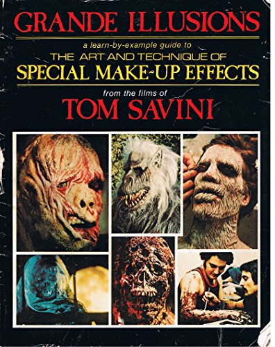 9780911137002: Grande Illusions: A Learn-By-Example Guide to the Art and Technique of Special Make-Up Effects from the Films of Tom Savini