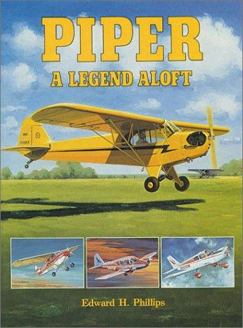 Piper: A Legend Aloft: Phillips, Edward H.