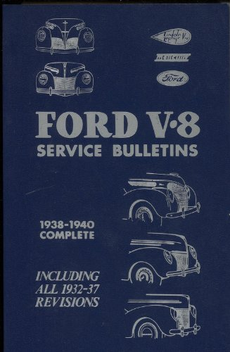 Ford V-8 Service Bulletins: 1938-1940 Complete, including all 1932-1937 Revisions
