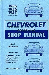 Chevrolet 1955 1956 1957 Shop Manuals: An Unabridged Three-In-One Master Edition: Gmc Chevrolet Div...