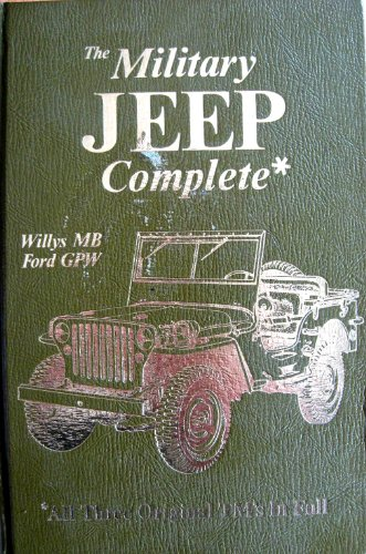 9780911160475: The Military Jeep Complete, Willys Mb/Ford Gpw: All Three Original Tm's in Full (Its Technical manual, TM 9-803, TM 9-1803A, TM 9-1803B)