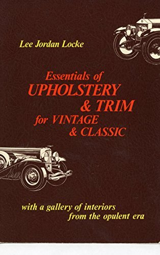 9780911160482: Essentials of Upholstery & Trim for Vintage & Classic with a Gallery of Interiors from the Opulent Era
