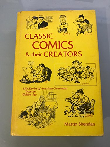 9780911160598: Classic Comics and Their Creators; Life Stories of American Cartoonists from the Golden Age