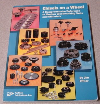9780911168822: Chisels on a Wheel: A Comprehensive Reference to Modern Woodworking Tools and Materials