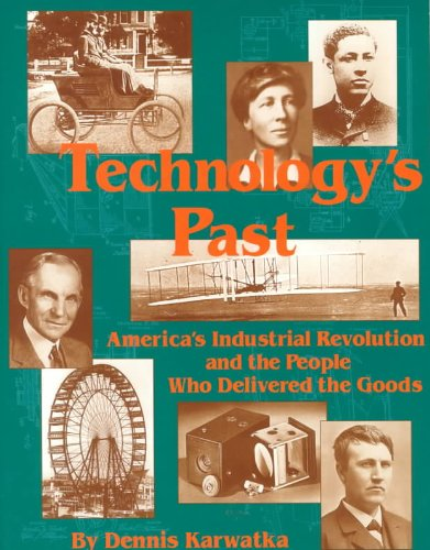 9780911168914: Technology's Past: America's Industrial Revolution and the People Who Delivered the Goods