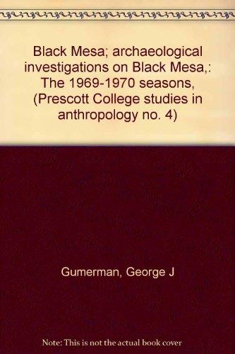 Black Mesa; archaeological investigations on Black Mesa,: The 1969-1970 seasons, (Prescott College ...