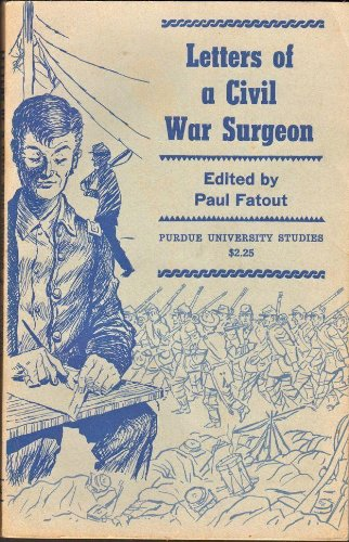 LETTERS OF A CIVIL WAR SURGEON: Watson, William; Fatout, Paul (Ed. )