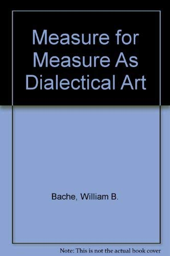 Measure for measure, as dialectical art: Bache, William B.