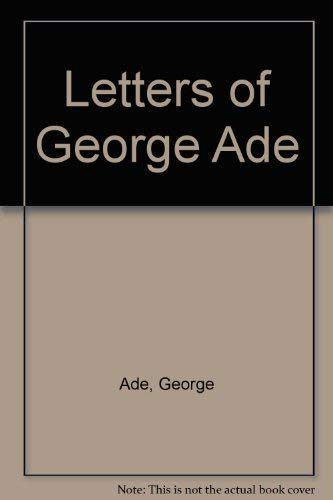 Letters of George Ade: Ade, George