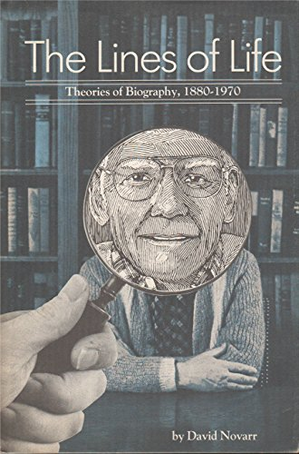 The Lines of Life: Theories of Biography, 1880-1970: Novarr, David