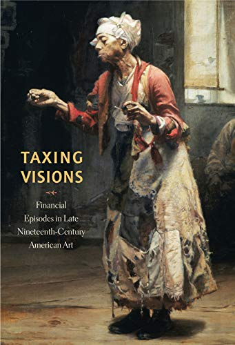 9780911209686: Taxing Visions: Financial Episodes in Late Nineteenth-Century American Art