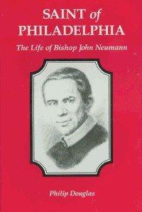 9780911218084: Saint of Philadelphia: The life of Bishop John Neumann, 1811-1860