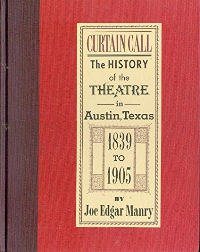 Curtain Call : The History of the Theatre in Austin, Texas 1839 to 1905: Manry, Joe Edgar