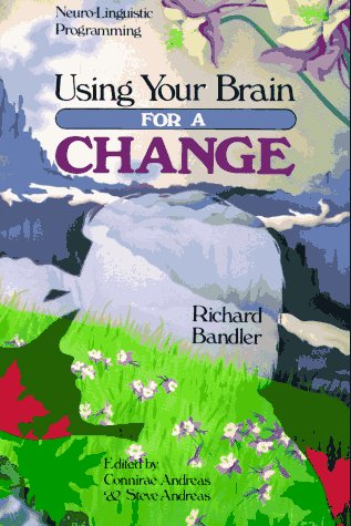 Using Your Brain--For a Change, Neuro-Linguistic Programming: Bandler, Richard; Andreas,