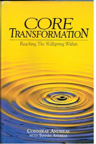 Core Transformation: Reaching the Wellspring Within: Connirae Andreas