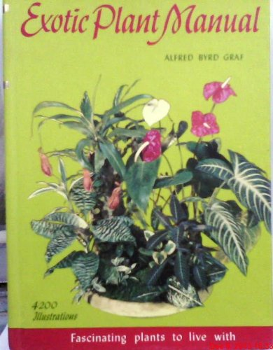 Exotic Plant Manual : Fascinating Plants to: Alfred Byrd Graf