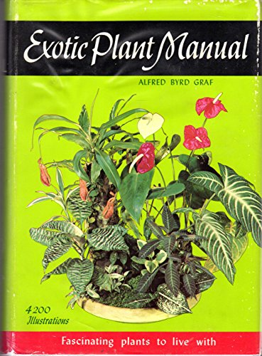 Exotic Plant Manual: Fascinating Plants To Live: Graf, Alfred Byrd