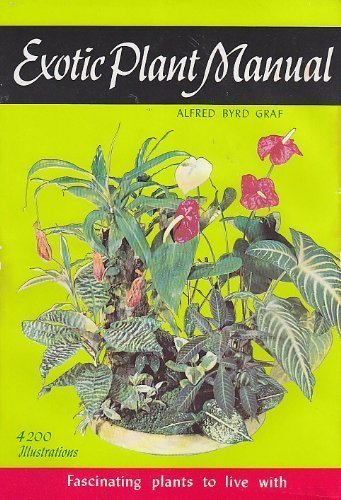 Exotic Plant Manual: Fascinating Plants to Live: Alfred Byrd Graf