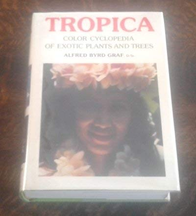 9780911266245: Tropica: Color Cyclopedia of Exotic Plants and Trees From the Tropics and Subtropics, for Warm Region Horticulture in Cool Climate: The Sheltered Indoors