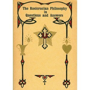Rosicrucian Philosophy in Questions and Answers: Max Heindel