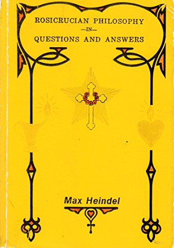 Rosicrucian Philosophy in Questions and Answers: Heindel, Max
