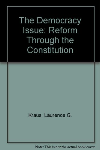 The Democracy Issue: Reform Through the Constitution: Kraus, Laurence G.