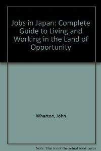 Jobs in Japan. The Complete Guide to Living and Working in the Land of Rising Opportunity. Illust...