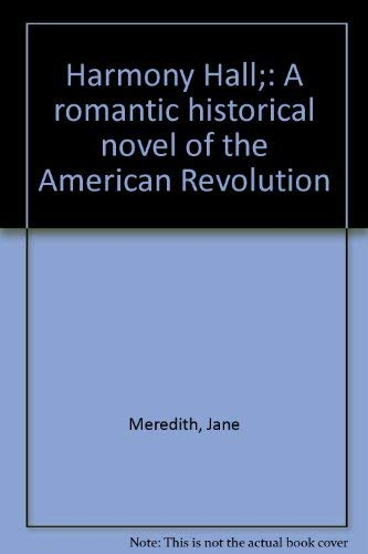 Harmony Hall, A romantic Historical novel of the American Revolution: Meredith, Jane