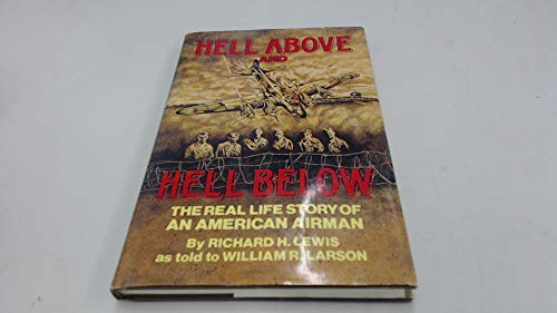 9780911293050: Hell Above and Hell Below: The Real Life Story of an American Airman
