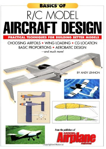 9780911295405: Basics of R/C Model Aircraft Design: Practical Techniques for Building Better Models: Practical Techniques for Building Better Models