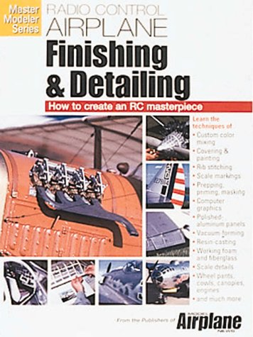 9780911295511: Radio Control Airplane Finishing and Detailing: How to Create an R-C Masterpiece: How to Create an R-C Masterpiece (Master Modeler Series)