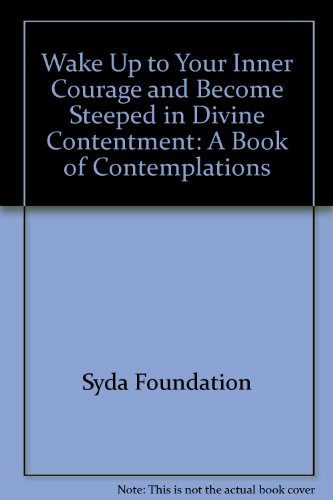 9780911307559: Wake Up to Your Inner Courage and Become Steeped in Divine Contentment: A Book of Contemplations