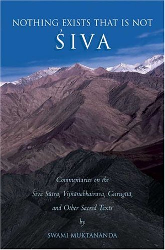 9780911307566: Nothing Exists That is Not Siva: Commentaries on the Śiva-sūtra, Vijñānabhairava, Gurugītā, and Other Sacred Texts