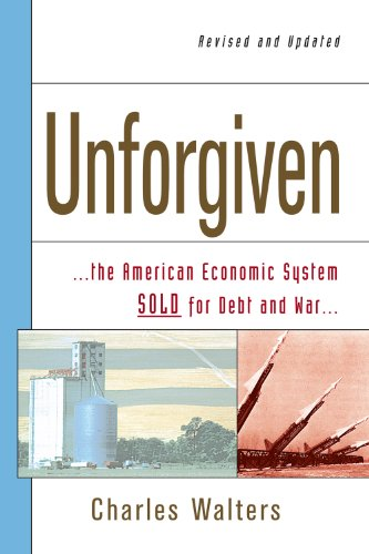 Unforgiven: The American Economic System Sold for Debt And War: Walters, Charles